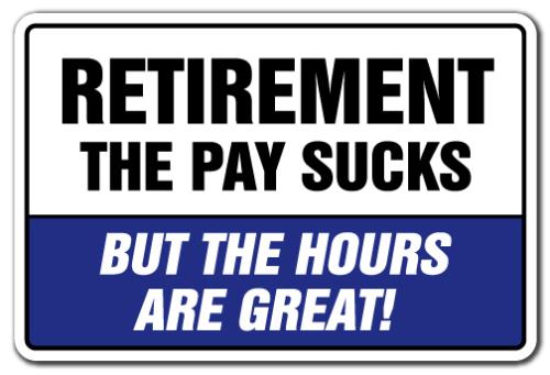 Retirementthepaysucksbutthehoursaregreat